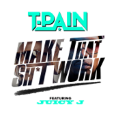 Make That Sh*t Work (feat. Juicy J) - T-Pain