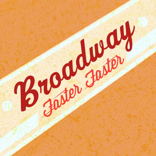 Faster, Faster - Single by Broadway on iTunes