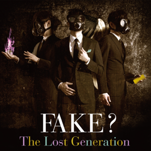 Fake? - The Lost Generation