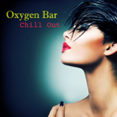 Oxygen Bar Chill Out - Ambient Lounge Music Cafè Relaxation Collection