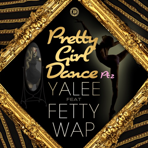 Yalee - Pretty Girl Dance Pt. 2 (feat. Fetty Wap) - Single