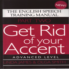 Get Rid of Your Accent: Advanced Level Pt. 2: The English Speech Training Manual (Part 2) by James, Linda, Smith, Olga (2011) (Unabridged) audiobook