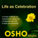 Osho - Life as Celebration: A Change of Attitude Can Integrate Even Misery and Unhappiness into a  Life of Depth and Authenticity