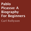 Carl Rollyson - Pablo Picasso: A Biography for Beginners (Unabridged)  artwork