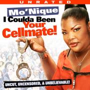 Mo'nique: I Coulda Been Your Cellmate! - Monique