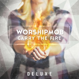 worshipmob carry the fire