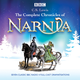 The Complete Chronicles of Narnia: The Classic BBC Radio 4 Full-Cast Dramatisations audiobook