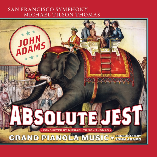 Adams: Absolute Jest & Grand Pianola Music