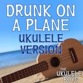 The Ukulele Boys - Drunk on a Plane (Ukulele Version)