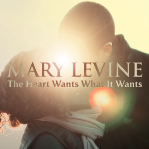 Mary Levine - The Heart Wants Want It Wants