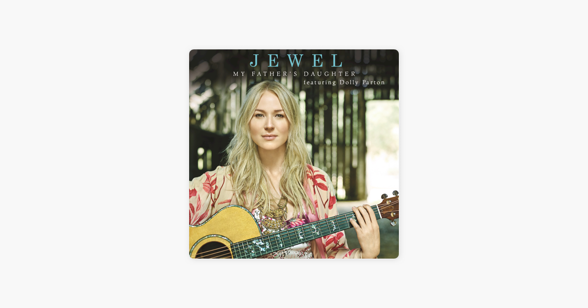 My Father\'s Daughter (feat. Dolly Parton) - Single by Jewel on Apple ...