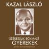 Szeressük Egymást Gyerekek - Kazal László