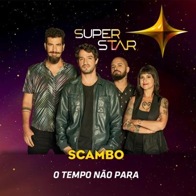 O Tempo Não Para (Superstar) - Single - Scambo