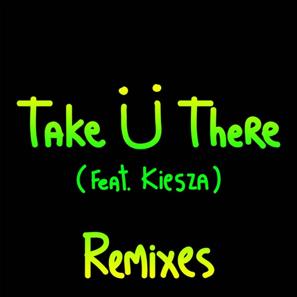 Take Ü There (feat. Kiesza) [Remixes] - EP