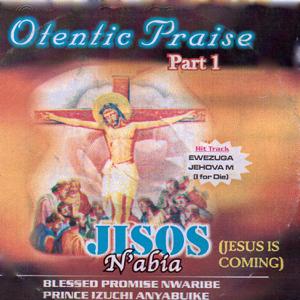 Blessed Promise Nwaribe Prince Izuchi Anyabuike - Otentic Praise, Pt. 1 (Jisos N'abia)
