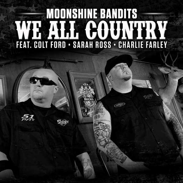We All Country (feat. Colt Ford, Sarah Ross & Charlie Farley) - Single