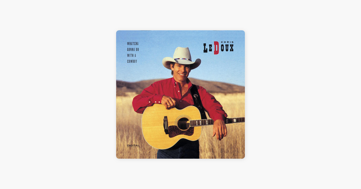 Whatcha Gonna Do With A Cowboy By Chris LeDoux On Apple Music