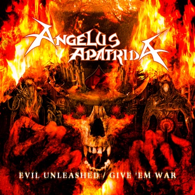 Evil Unleashed / Give 'Em War - Angelus Apatrida