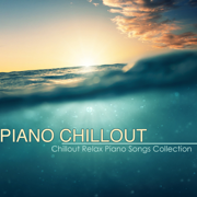 Piano Chillout – Best Chillout Relax Piano Songs Collection & Piano Lounge Music with Chill Sound - Piano Chillout - Piano Chillout