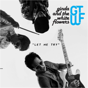 Let Me Try - Ginda and the White Flowers - Ginda and the White Flowers