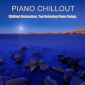 Piano Chillout: Chillout Relaxation, Top Relaxing Piano Songs Chill Out Lounge collection