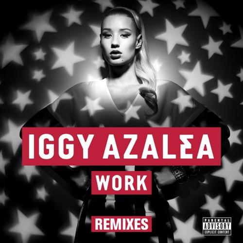 Iggy Azalea - Work (Remixes)
