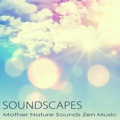 Soundscapes – Mother Nature Sounds Zen Music for Sleeping, Relax, Reiki, Meditation & Massage