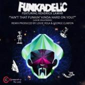 Funkadelic - Ain't That Funkin' Kinda Hard on You? (Louie Vega Remix) [feat. Kendrick Lamar]