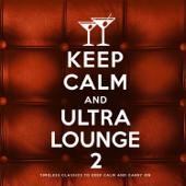 Keep Calm and Ultra Lounge 2