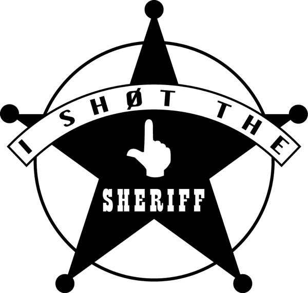 i sh0t the sheriff