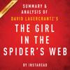 Instaread - The Girl in the Spider's Web, by David Lagercrantz: Summary & Analysis: A Lisbeth Salander Novel, Continuing Stieg Larsson's Millennium Series (Unabridged) artwork