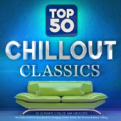 Top 50 Chillout Classics - 50 Ultimate Chilled Bar Grooves - The Perfect Chill out Soundtrack for Lounging, Dinner Parties, Bar Grooves & Beach Chilling
