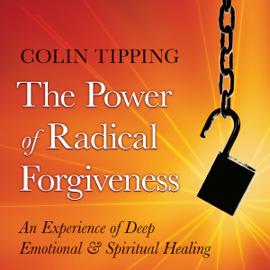 The Power of Radical Forgiveness: An Experience of Deep Emotional and Spiritual Healing audiobook