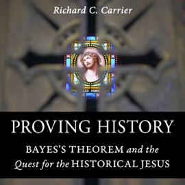 Proving History: Bayes's Theorem and the Quest for the Historical Jesus (Unabridged) - Richard Carrier mp3 listen download