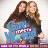 Rowan Blanchard & Sabrina Carpenter - Take On the World Theme Song from Girl Meets World Song Lyrics