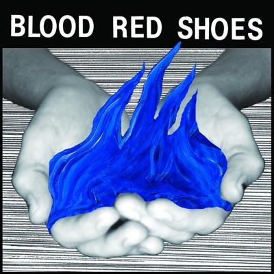 Fire Like This (Deluxe Version) - Blood Red Shoes