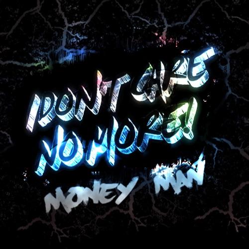 Money Man - I Dont Care No More - Single