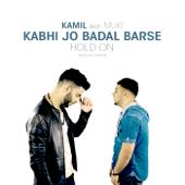Kabhi Jo Badal Barse Hold On Feat. Muki & TJ Rehmi  Kamil - Kamil