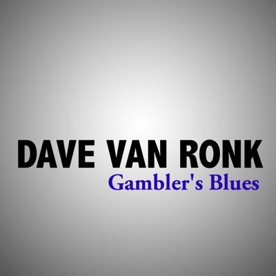 Gambler's Blues - Dave Van Ronk