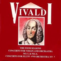 Vivaldi, The Four Seasons Concerto for violin and Orchestra No. 1 & No. 6 , Concerto for flute and Orchestra No. 3