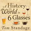 Tom Standage - A History of the World in 6 Glasses (Unabridged)  artwork
