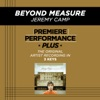 Beyond Measure (Premiere Performance Plus Track) - EP, Jeremy Camp