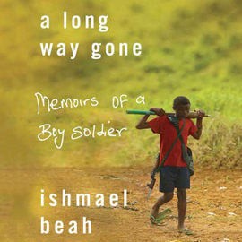 A Long Way Gone: Memoirs of a Boy Soldier (Unabridged) audiobook
