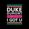 I Got U (feat. Jax Jones) - Duke Dumont