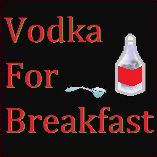 Vodka For Breakfast