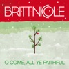 O Come, All Ye Faithful - Single, Britt Nicole