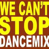 We Can't Stop (Dance Mix)