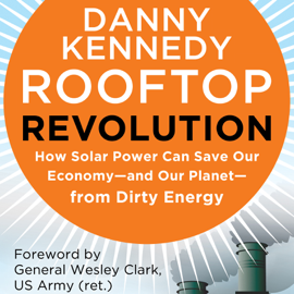 Rooftop Revolution: How Solar Power Can Save Our Economy-and Our Planet-from Dirty Energy (Unabridged) audiobook