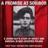 A Promise at Sobibor: A Jewish Boy's Story of Revolt and Survival in Nazi-Occupied Poland (Unabridged)
