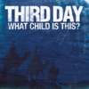What Child Is This? - Single, Third Day
